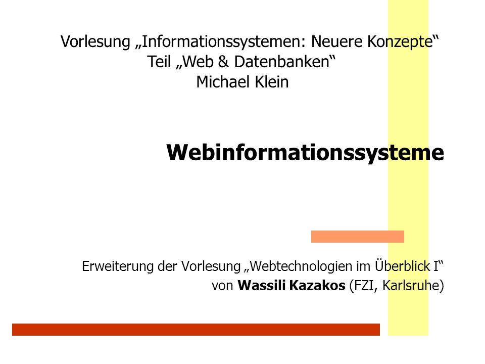 Webinformationssysteme Erweiterung der Vorlesung Webtechnologien im Überblick I von Wassili Kazakos (FZI, Karlsruhe) Vorlesung Informationssystemen: N
