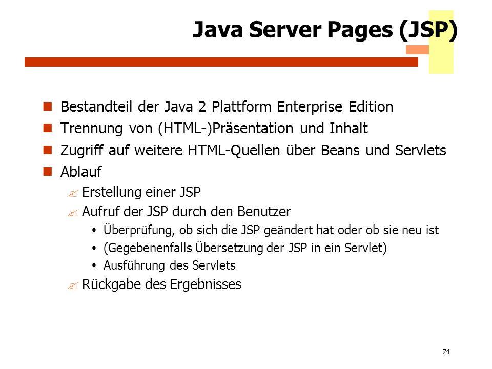 74 Java Server Pages (JSP) Bestandteil der Java 2 Plattform Enterprise Edition Trennung von (HTML-)Präsentation und Inhalt Zugriff auf weitere HTML-Qu