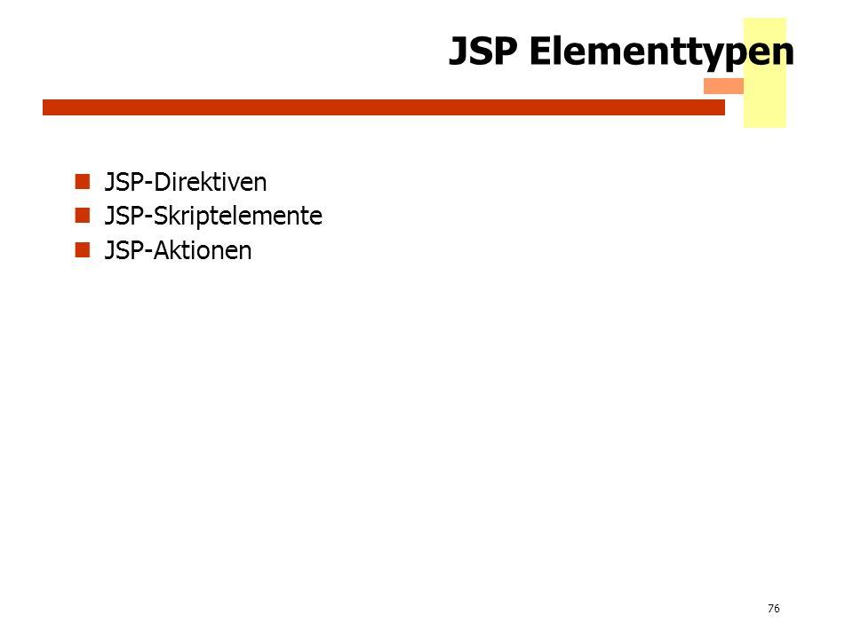 76 JSP Elementtypen JSP-Direktiven JSP-Skriptelemente JSP-Aktionen
