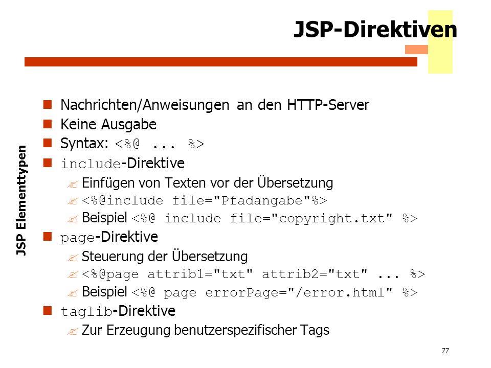 77 JSP-Direktiven Nachrichten/Anweisungen an den HTTP-Server Keine Ausgabe Syntax: include -Direktive ?Einfügen von Texten vor der Übersetzung Beispie