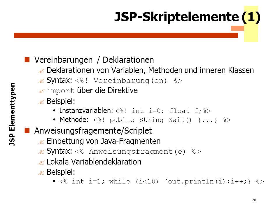 78 JSP-Skriptelemente (1) Vereinbarungen / Deklarationen ?Deklarationen von Variablen, Methoden und inneren Klassen Syntax: import über die Direktive