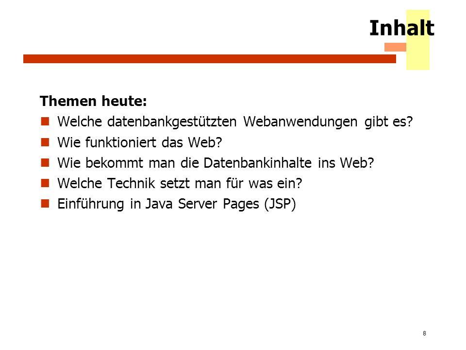 8 Inhalt Themen heute: Welche datenbankgestützten Webanwendungen gibt es? Wie funktioniert das Web? Wie bekommt man die Datenbankinhalte ins Web? Welc