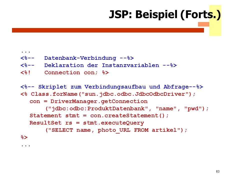83 JSP: Beispiel (Forts.)... <% Class.forName(