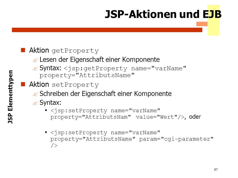 87 JSP-Aktionen und EJB Aktion getProperty ?Lesen der Eigenschaft einer Komponente Syntax: <jsp:getProperty name=