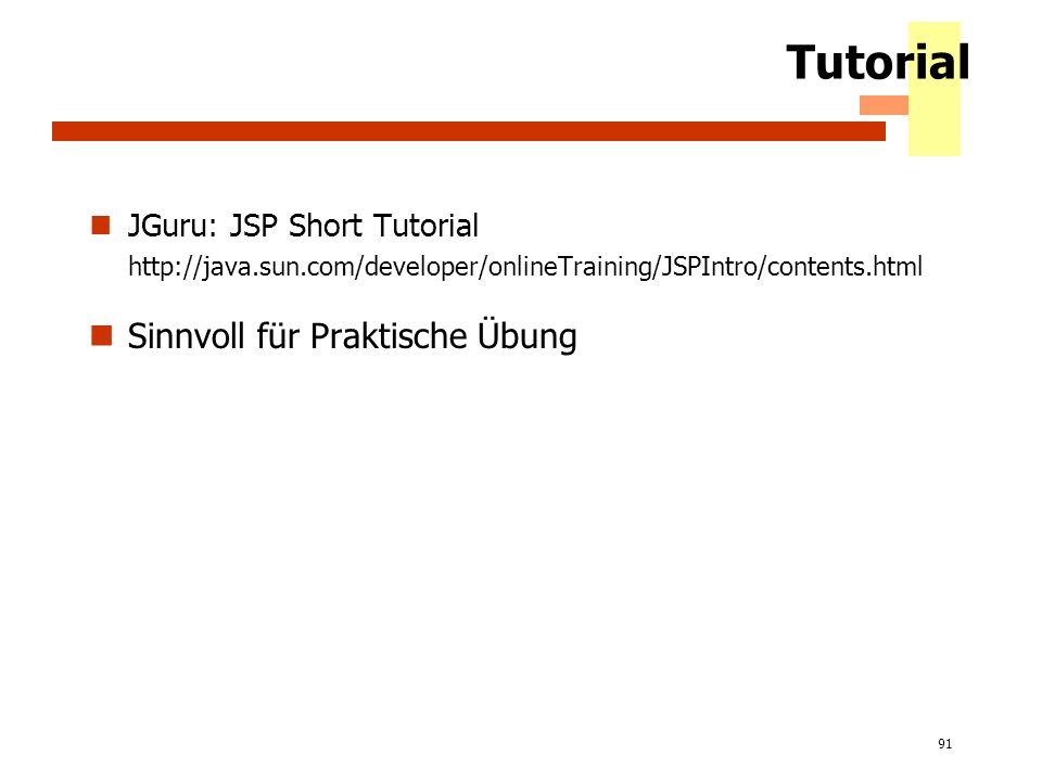91 Tutorial JGuru: JSP Short Tutorial http://java.sun.com/developer/onlineTraining/JSPIntro/contents.html Sinnvoll für Praktische Übung