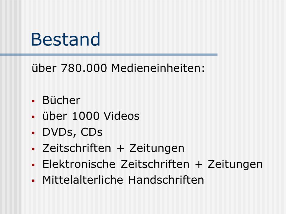 Bestand über 780.000 Medieneinheiten: Bücher über 1000 Videos DVDs, CDs Zeitschriften + Zeitungen Elektronische Zeitschriften + Zeitungen Mittelalterl