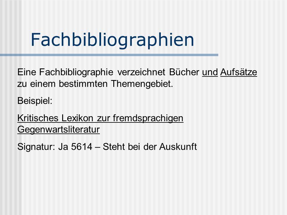 Fachbibliographien Eine Fachbibliographie verzeichnet Bücher und Aufsätze zu einem bestimmten Themengebiet.
