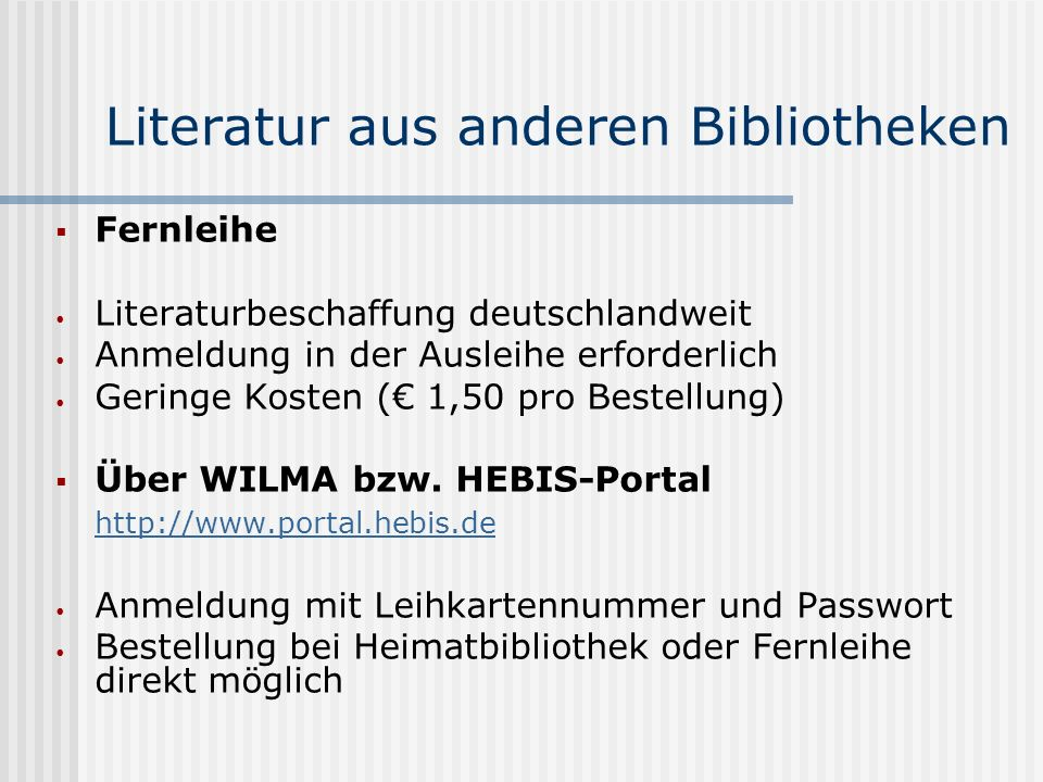 Literatur aus anderen Bibliotheken Fernleihe Literaturbeschaffung deutschlandweit Anmeldung in der Ausleihe erforderlich Geringe Kosten ( 1,50 pro Bestellung) Über WILMA bzw.