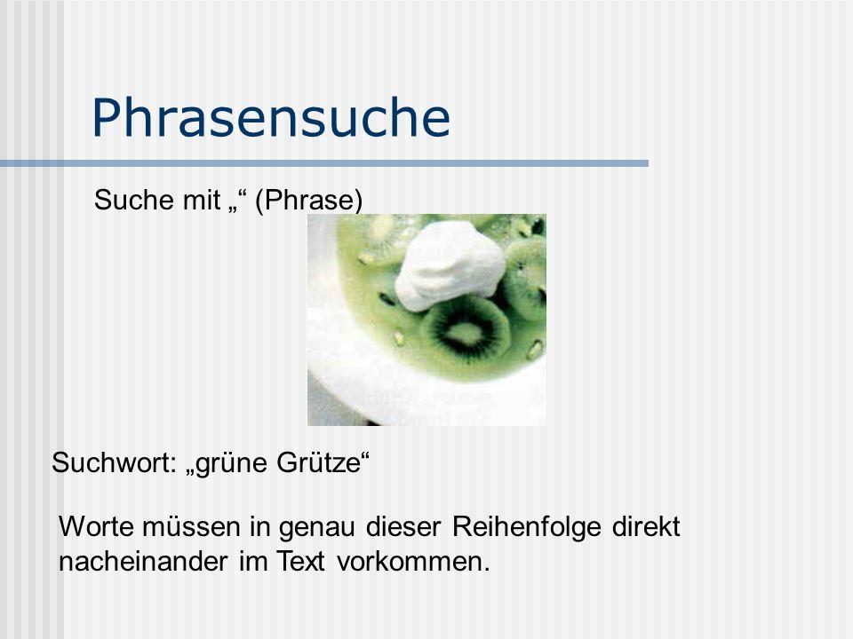 Phrasensuche Suche mit (Phrase) Suchwort: grüne Grütze Worte müssen in genau dieser Reihenfolge direkt nacheinander im Text vorkommen.