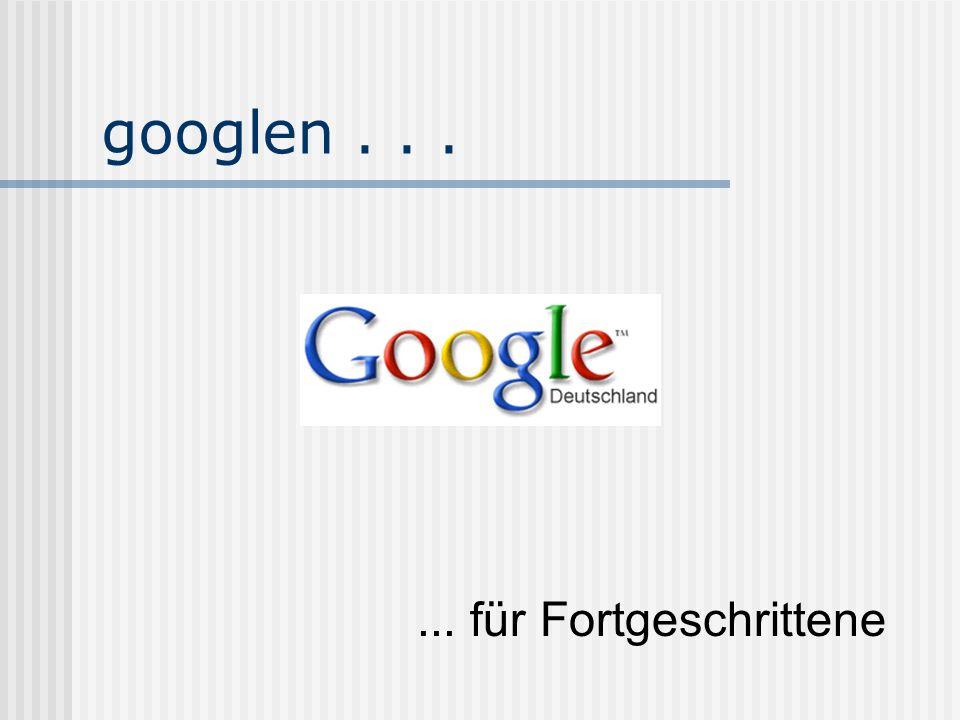 googlen...... für Fortgeschrittene
