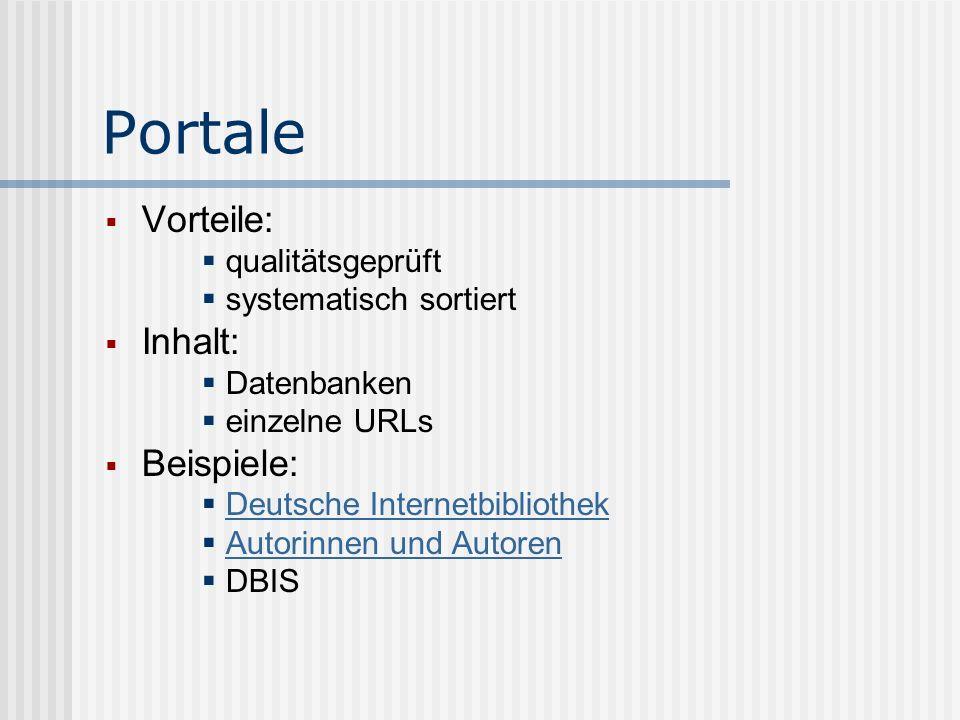 Portale Vorteile: qualitätsgeprüft systematisch sortiert Inhalt: Datenbanken einzelne URLs Beispiele: Deutsche Internetbibliothek Autorinnen und Autor