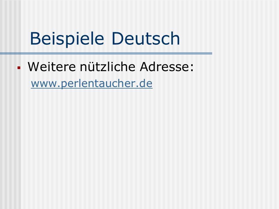 Beispiele Deutsch Weitere nützliche Adresse: www.perlentaucher.de