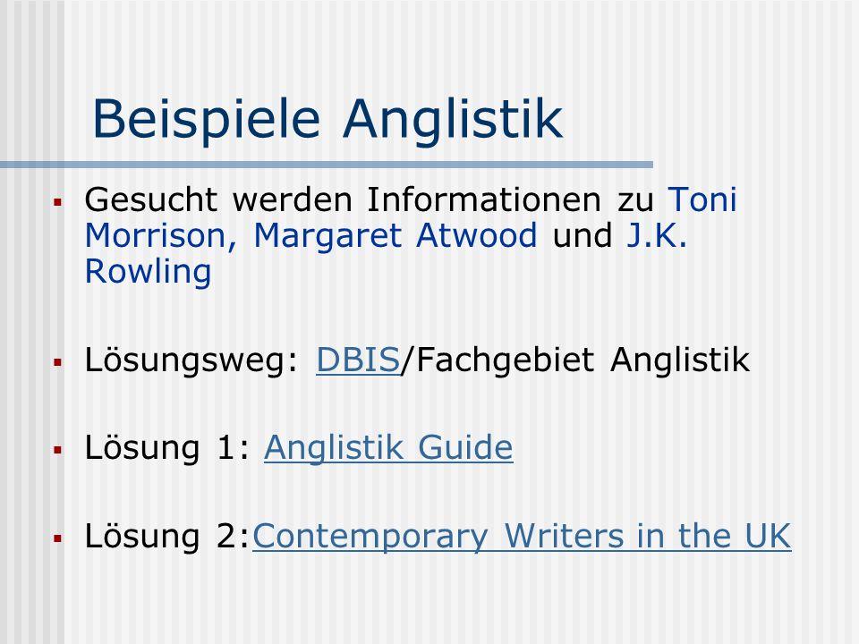 Beispiele Anglistik Gesucht werden Informationen zu Toni Morrison, Margaret Atwood und J.K. Rowling Lösungsweg: DBIS/Fachgebiet AnglistikDBIS Lösung 1