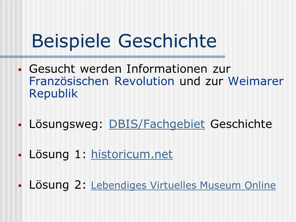 Beispiele Geschichte Gesucht werden Informationen zur Französischen Revolution und zur Weimarer Republik Lösungsweg: DBIS/Fachgebiet GeschichteDBIS/Fa