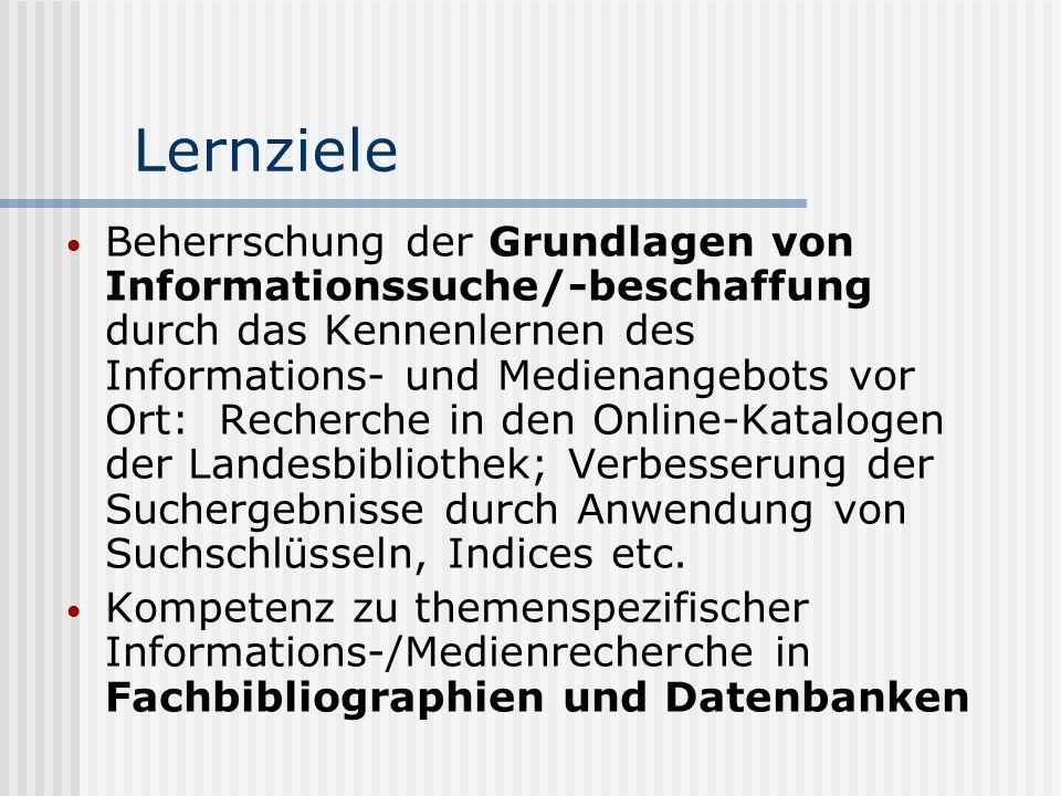 Lernziele Beherrschung der Grundlagen von Informationssuche/-beschaffung durch das Kennenlernen des Informations- und Medienangebots vor Ort: Recherch