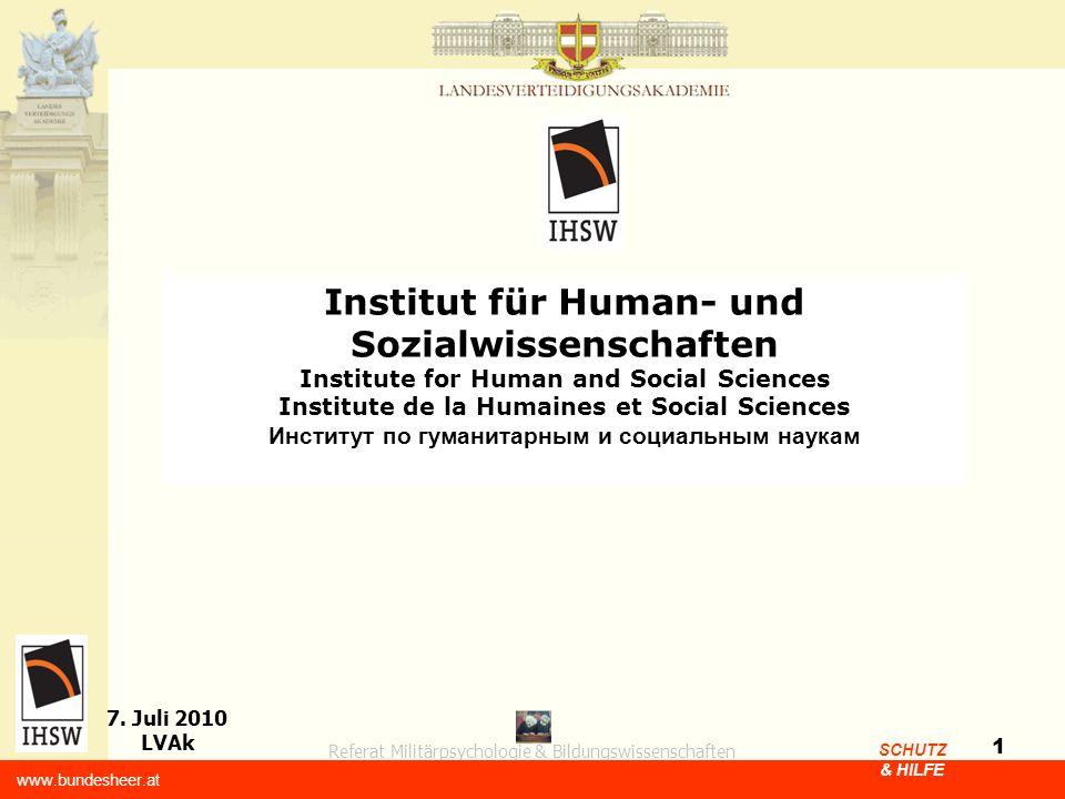 Referat Militärpsychologie & Bildungswissenschaften 7. Juli 2010 LVAk www.bundesheer.at SCHUTZ & HILFE 1 Institut für Human- und Sozialwissenschaften