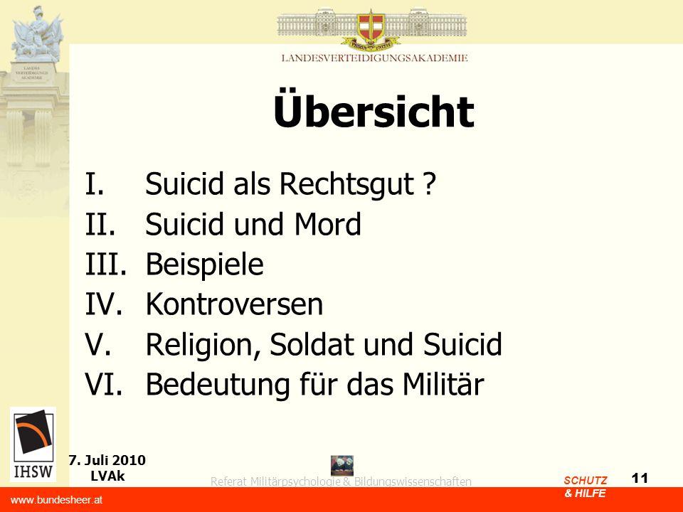 Referat Militärpsychologie & Bildungswissenschaften 7. Juli 2010 LVAk www.bundesheer.at SCHUTZ & HILFE 11 Übersicht I.Suicid als Rechtsgut ? II.Suicid