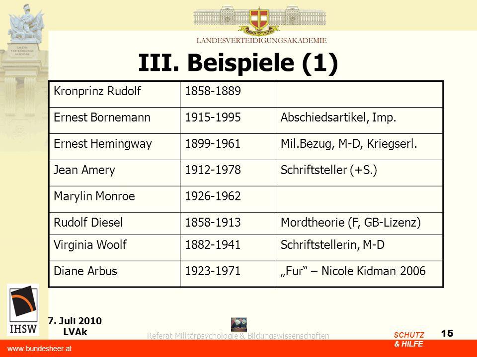 Referat Militärpsychologie & Bildungswissenschaften 7. Juli 2010 LVAk www.bundesheer.at SCHUTZ & HILFE 15 III. Beispiele (1) Kronprinz Rudolf1858-1889