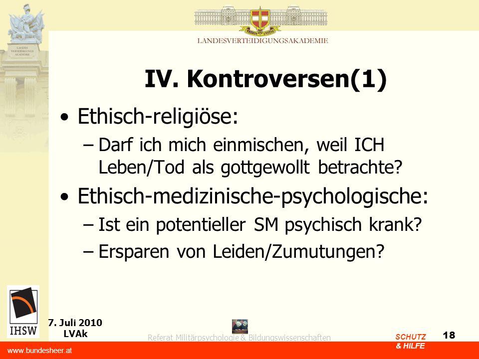Referat Militärpsychologie & Bildungswissenschaften 7. Juli 2010 LVAk www.bundesheer.at SCHUTZ & HILFE 18 IV. Kontroversen(1) Ethisch-religiöse: –Darf
