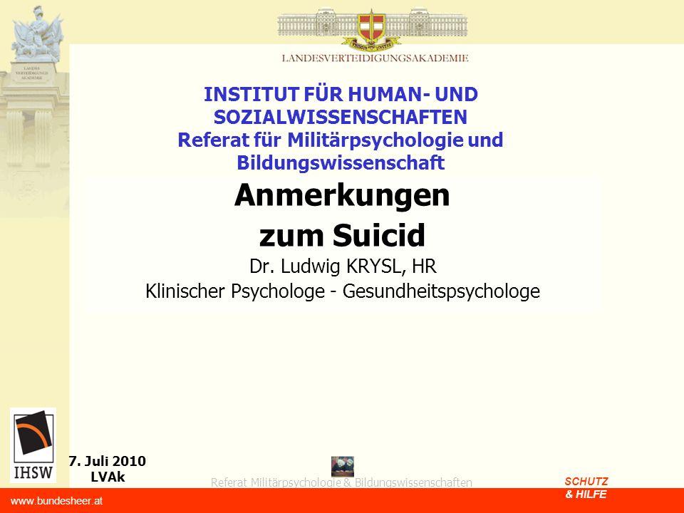 Referat Militärpsychologie & Bildungswissenschaften 7. Juli 2010 LVAk www.bundesheer.at SCHUTZ & HILFE INSTITUT FÜR HUMAN- UND SOZIALWISSENSCHAFTEN Re