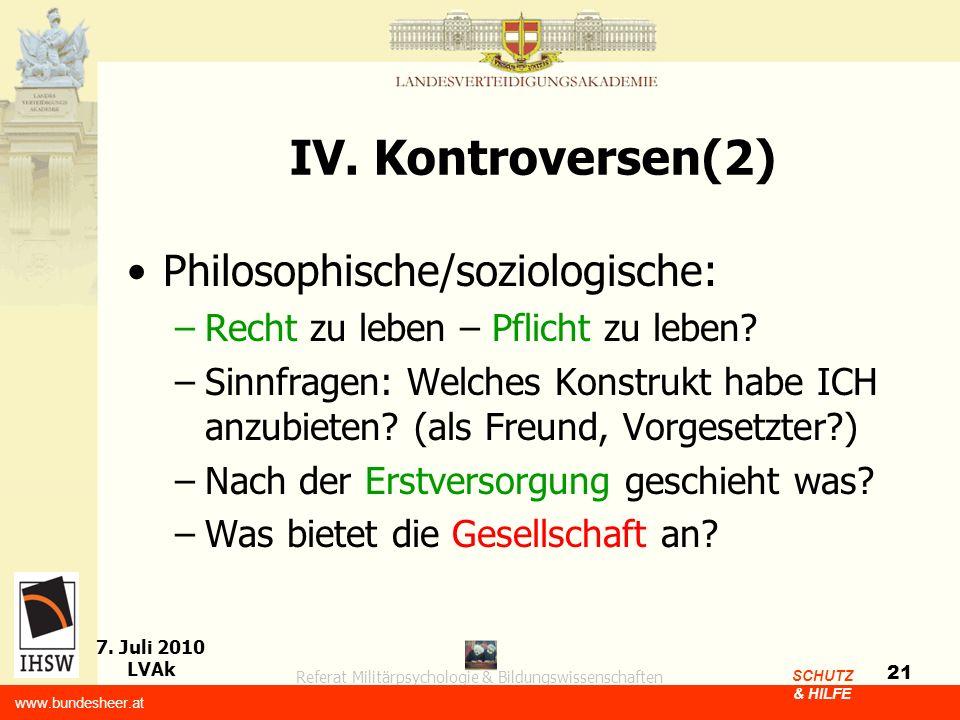 Referat Militärpsychologie & Bildungswissenschaften 7. Juli 2010 LVAk www.bundesheer.at SCHUTZ & HILFE 21 IV. Kontroversen(2) Philosophische/soziologi