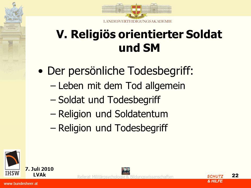 Referat Militärpsychologie & Bildungswissenschaften 7. Juli 2010 LVAk www.bundesheer.at SCHUTZ & HILFE 22 V. Religiös orientierter Soldat und SM Der p