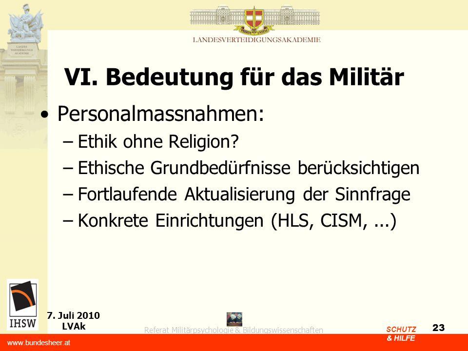 Referat Militärpsychologie & Bildungswissenschaften 7. Juli 2010 LVAk www.bundesheer.at SCHUTZ & HILFE 23 VI. Bedeutung für das Militär Personalmassna