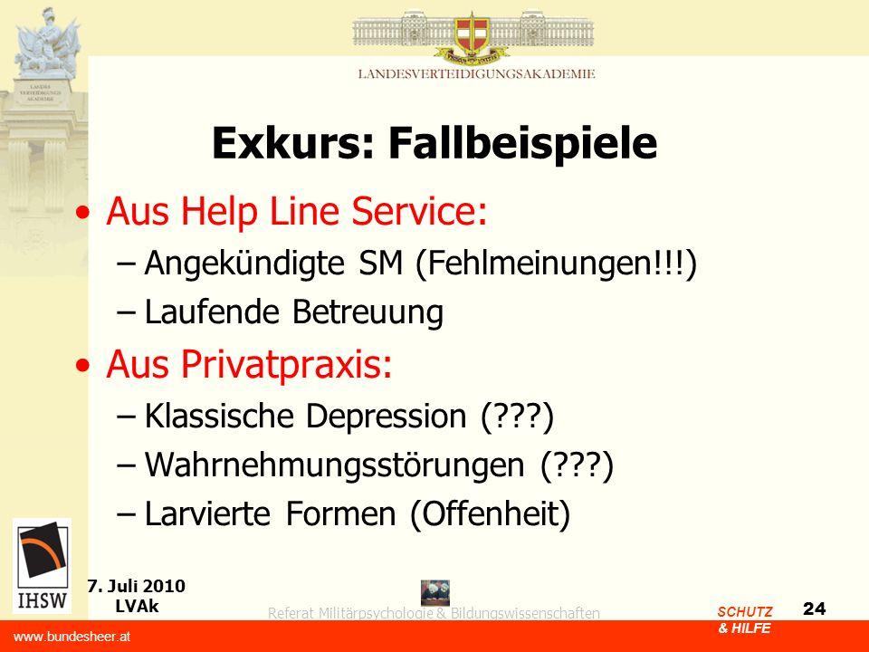 Referat Militärpsychologie & Bildungswissenschaften 7. Juli 2010 LVAk www.bundesheer.at SCHUTZ & HILFE 24 Exkurs: Fallbeispiele Aus Help Line Service: