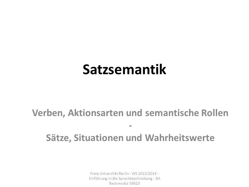 Satzsemantik Verben, Aktionsarten und semantische Rollen - Sätze, Situationen und Wahrheitswerte Freie Universität Berlin - WS 2013/2014 - Einführung