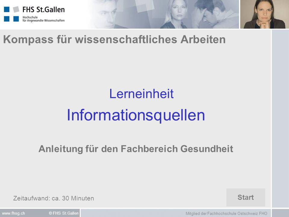Mitglied der Fachhochschule Ostschweiz FHO www.fhsg.ch © FHS St.Gallen Kompass für wissenschaftliches Arbeiten Lerneinheit Informationsquellen Anleitu