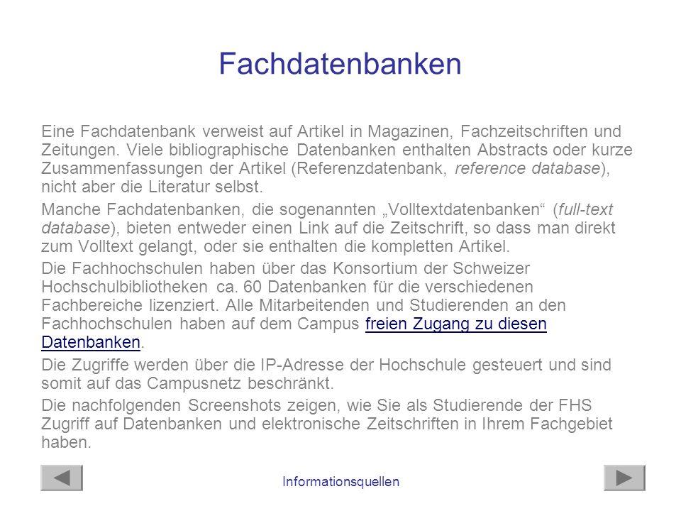 Informationsquellen Fachdatenbanken Eine Fachdatenbank verweist auf Artikel in Magazinen, Fachzeitschriften und Zeitungen. Viele bibliographische Date