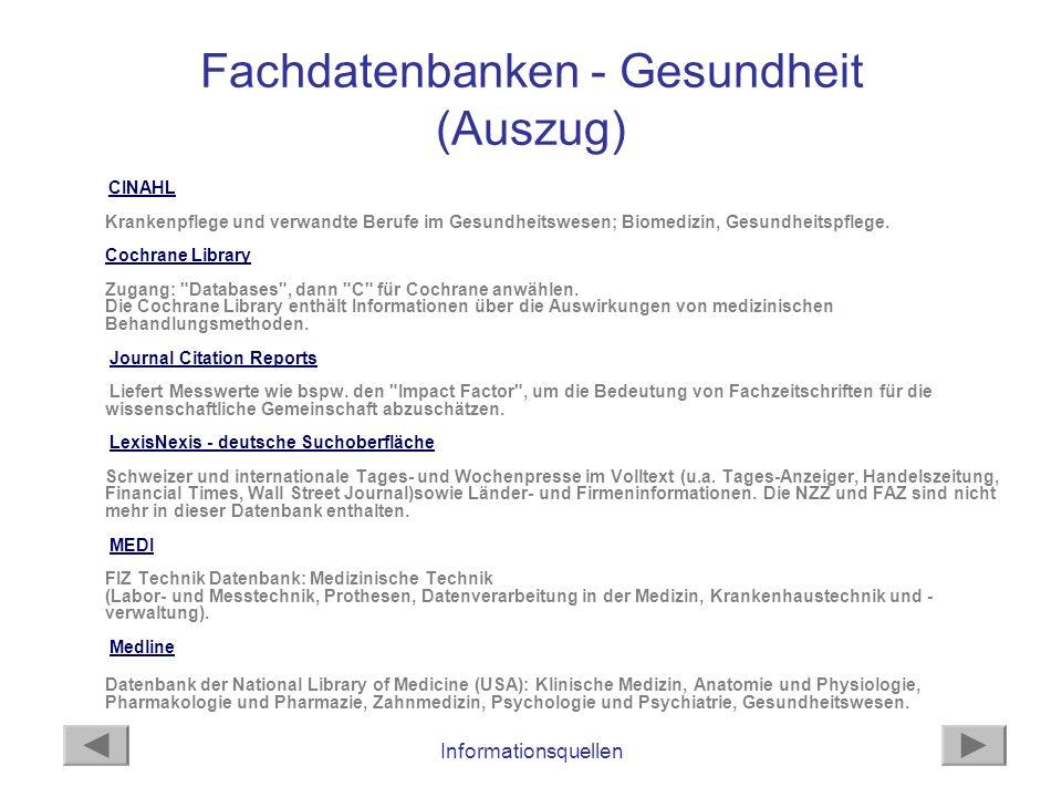 Informationsquellen Fachdatenbanken - Gesundheit (Auszug) CINAHL Krankenpflege und verwandte Berufe im Gesundheitswesen; Biomedizin, Gesundheitspflege