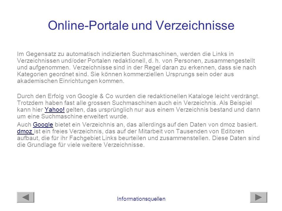 Informationsquellen Online-Portale und Verzeichnisse Im Gegensatz zu automatisch indizierten Suchmaschinen, werden die Links in Verzeichnissen und/ode