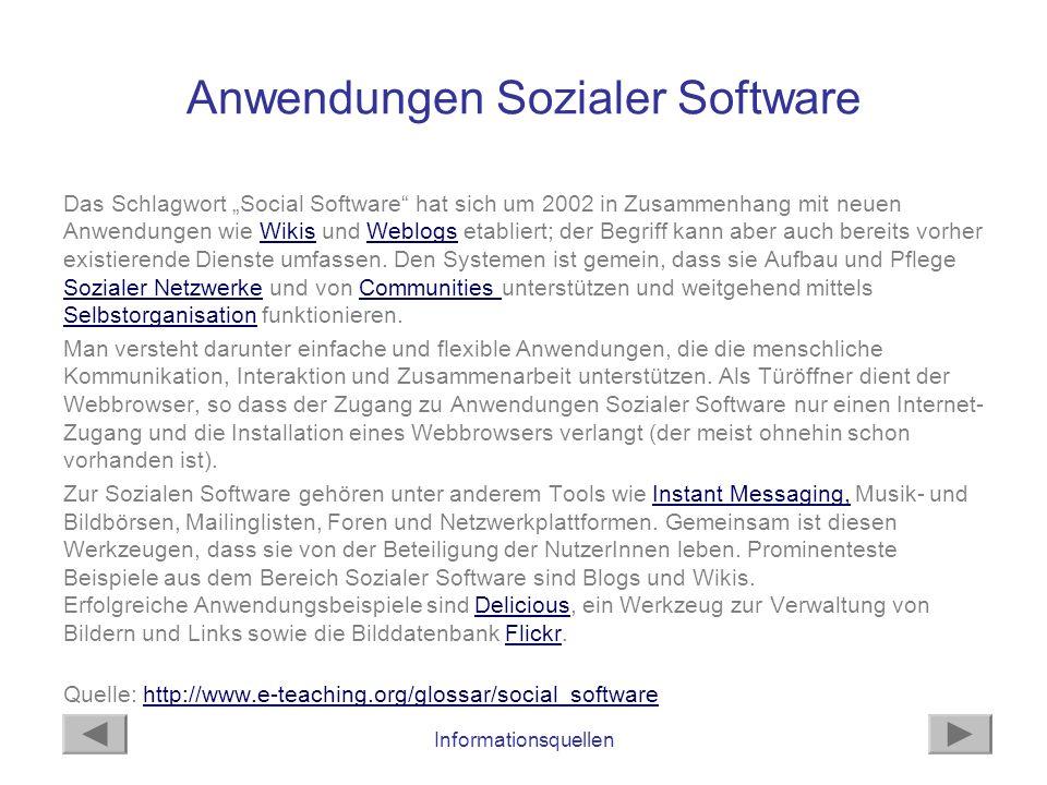 Informationsquellen Anwendungen Sozialer Software Das Schlagwort Social Software hat sich um 2002 in Zusammenhang mit neuen Anwendungen wie Wikis und