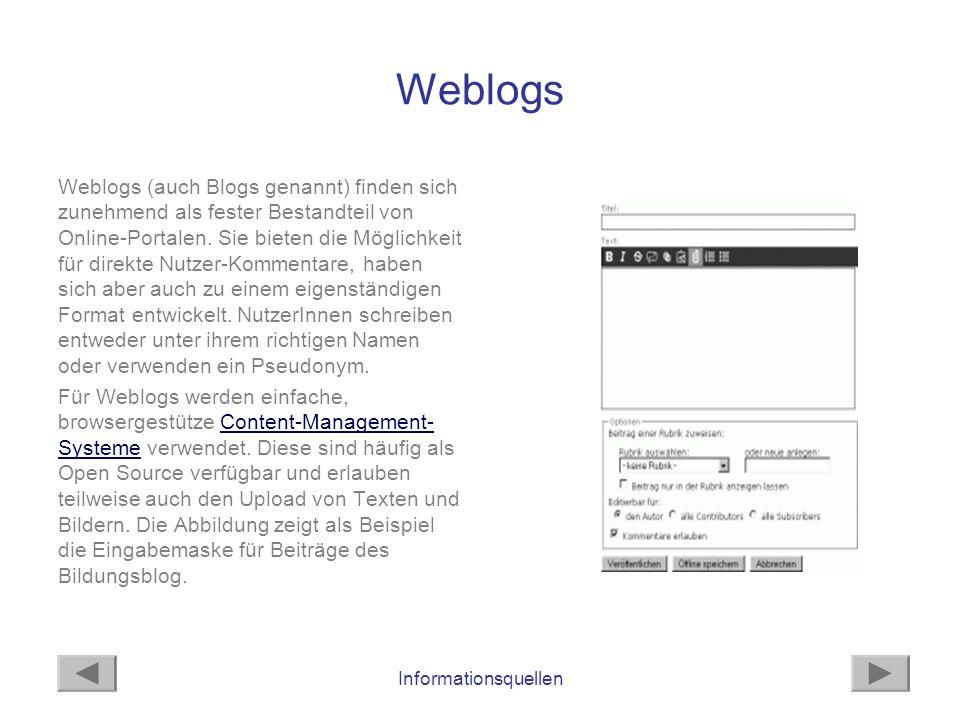 Informationsquellen Weblogs Weblogs (auch Blogs genannt) finden sich zunehmend als fester Bestandteil von Online-Portalen. Sie bieten die Möglichkeit