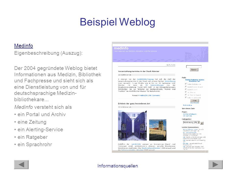 Informationsquellen Beispiel Weblog Medinfo Eigenbeschreibung (Auszug): Der 2004 gegründete Weblog bietet Informationen aus Medizin, Bibliothek und Fa