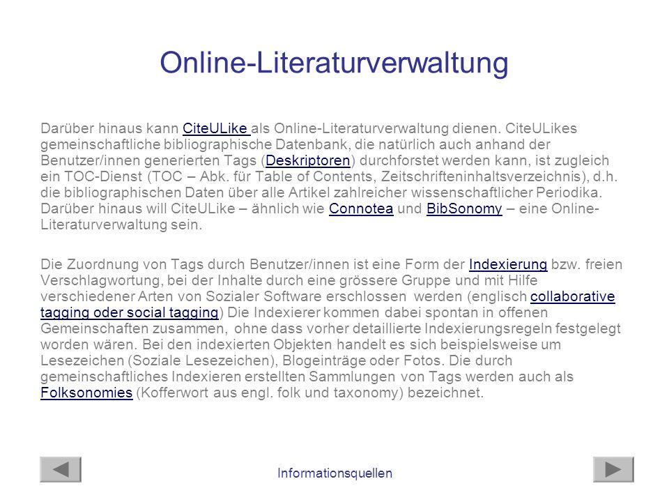 Informationsquellen Online-Literaturverwaltung Darüber hinaus kann CiteULike als Online-Literaturverwaltung dienen. CiteULikes gemeinschaftliche bibli