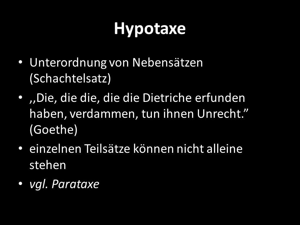 Hypotaxe Unterordnung von Nebensätzen (Schachtelsatz),,Die, die die, die die Dietriche erfunden haben, verdammen, tun ihnen Unrecht. (Goethe) einzelne