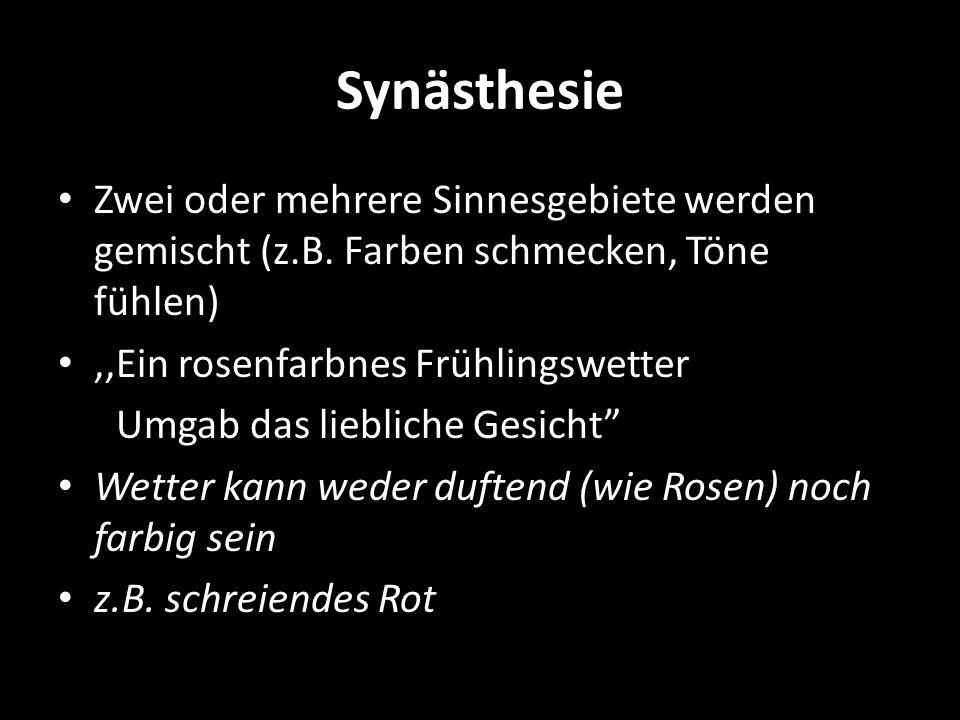 Synästhesie Zwei oder mehrere Sinnesgebiete werden gemischt (z.B. Farben schmecken, Töne fühlen),,Ein rosenfarbnes Frühlingswetter Umgab das liebliche
