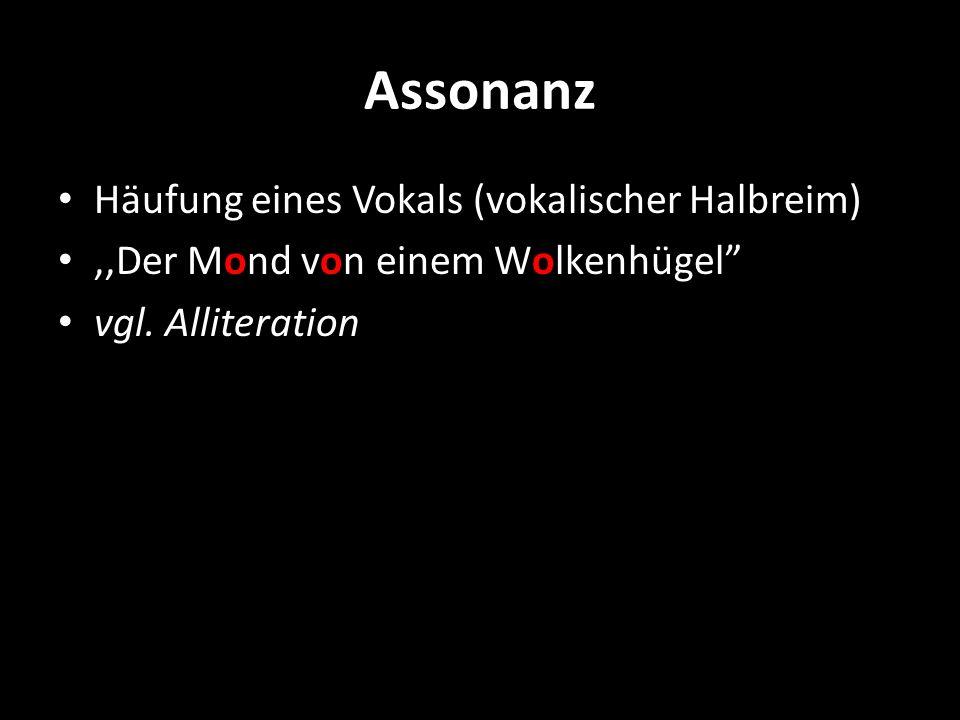 Assonanz Häufung eines Vokals (vokalischer Halbreim),,Der Mond von einem Wolkenhügel vgl. Alliteration