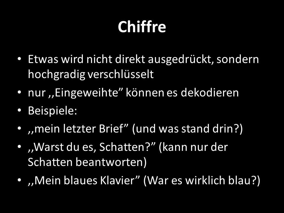 Chiffre Etwas wird nicht direkt ausgedrückt, sondern hochgradig verschlüsselt nur,,Eingeweihte können es dekodieren Beispiele:,,mein letzter Brief (un