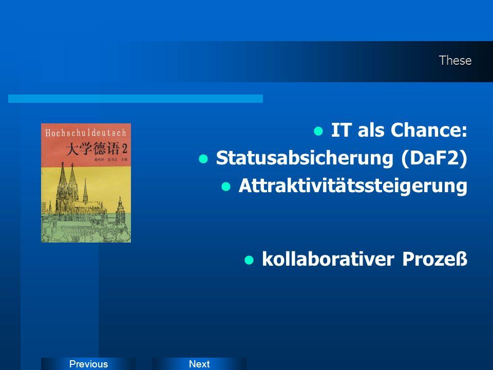 NextPreviousThese IT als Chance: Statusabsicherung (DaF2) Attraktivitätssteigerung kollaborativer Prozeß