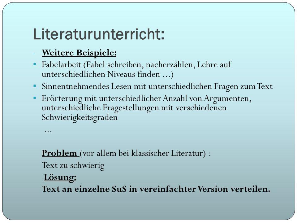 Literaturunterricht: - Weitere Beispiele: Fabelarbeit (Fabel schreiben, nacherzählen, Lehre auf unterschiedlichen Niveaus finden...) Sinnentnehmendes