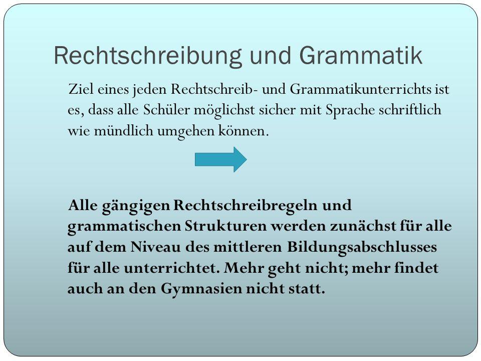 Rechtschreibung und Grammatik Ziel eines jeden Rechtschreib- und Grammatikunterrichts ist es, dass alle Schüler möglichst sicher mit Sprache schriftli