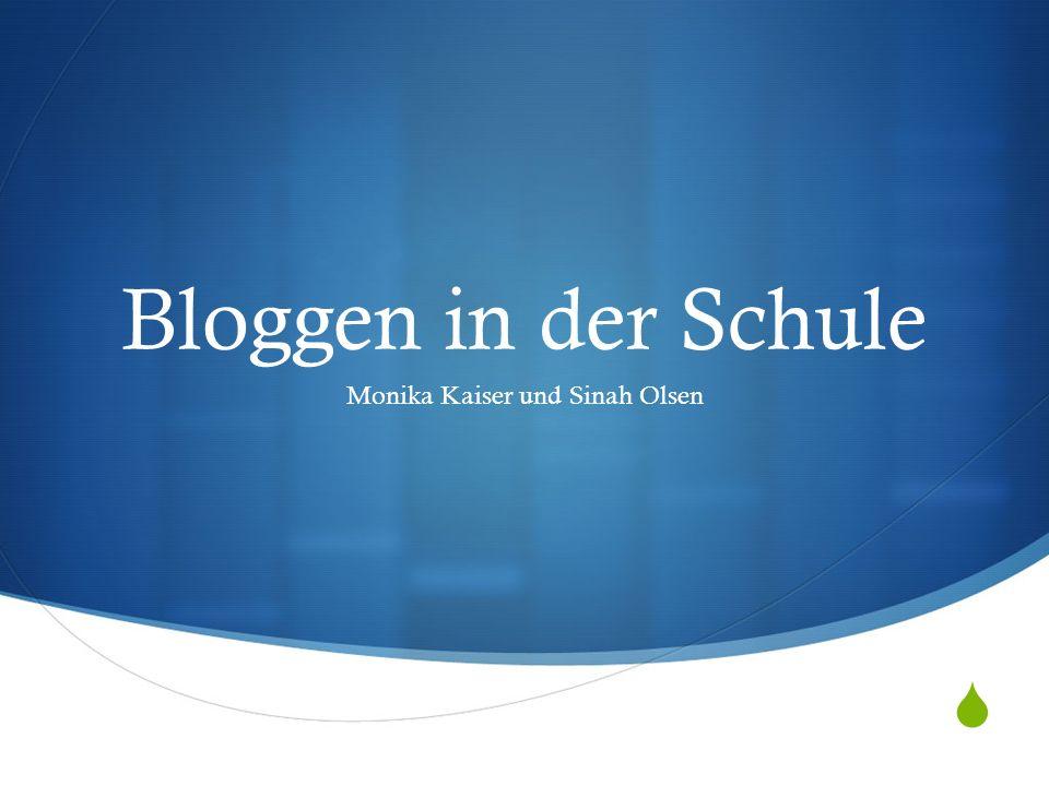 Bloggen in der Schule Monika Kaiser und Sinah Olsen