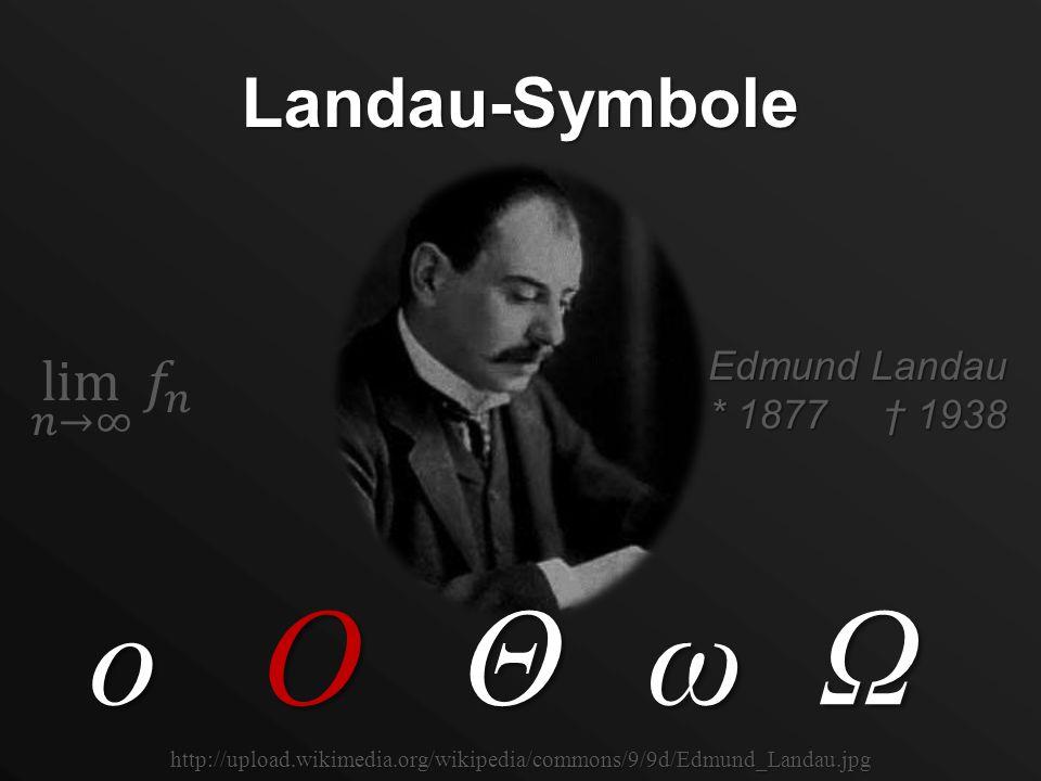 OoωΩΘ Edmund Landau * 1877 1938 Landau-Symbole http://upload.wikimedia.org/wikipedia/commons/9/9d/Edmund_Landau.jpg