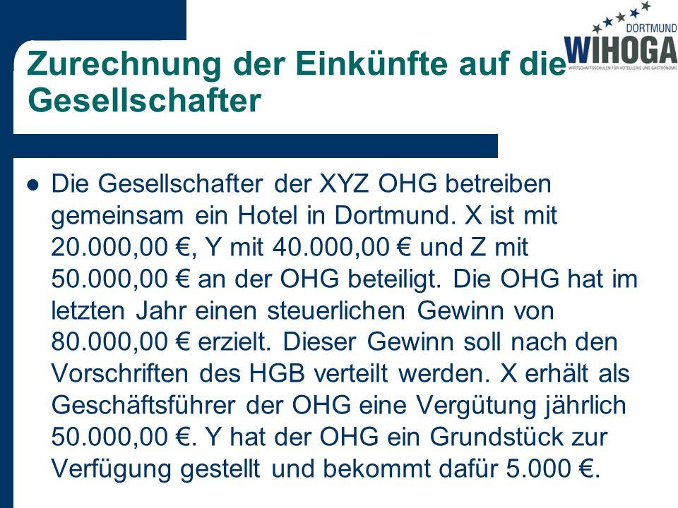 Zurechnung der Einkünfte auf die Gesellschafter Die Gesellschafter der XYZ OHG betreiben gemeinsam ein Hotel in Dortmund. X ist mit 20.000,00, Y mit 4