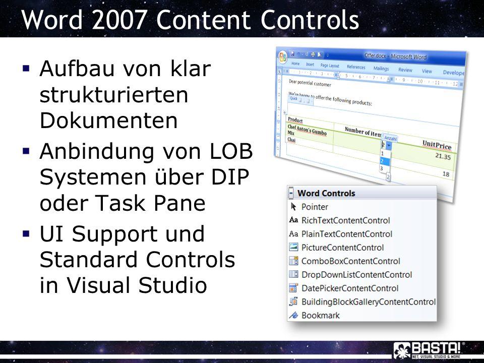 Word 2007 Content Controls Aufbau von klar strukturierten Dokumenten Anbindung von LOB Systemen über DIP oder Task Pane UI Support und Standard Controls in Visual Studio