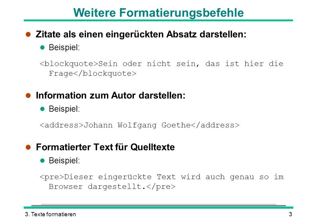 3. Texte formatieren3 Weitere Formatierungsbefehle l Zitate als einen eingerückten Absatz darstellen: l Beispiel: Sein oder nicht sein, das ist hier d