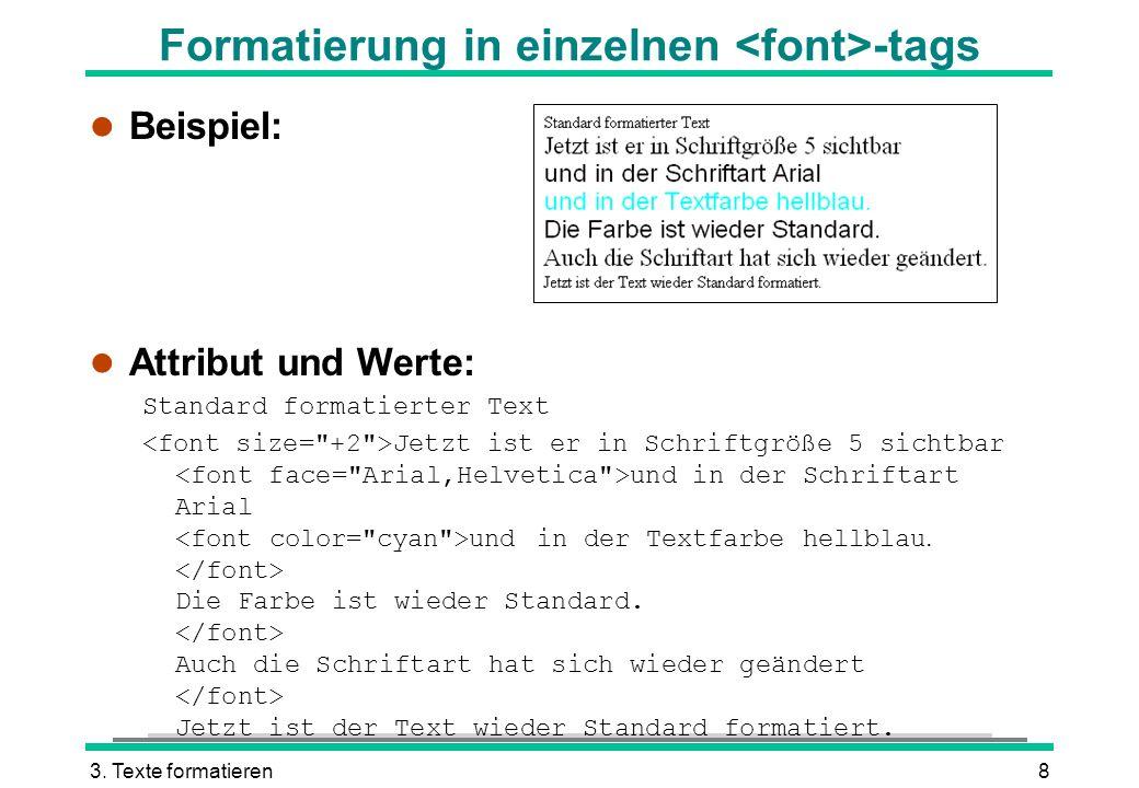 3. Texte formatieren8 Formatierung in einzelnen -tags l Beispiel: l Attribut und Werte: Standard formatierter Text Jetzt ist er in Schriftgröße 5 sich